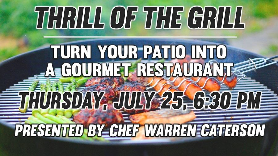 Thrill of the Grill - Turn Your Patio Into a Gourmet Restaurant - Thursday, July 25, 6:30pm
