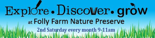 Explore, Discover, Grow at Folly Farm Nature Preserve. 2nd Saturday every month 9-11am.