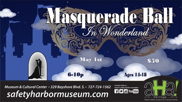 Masquerade Ball, In Wonderland. May 1st. $50. 6-10pm. Ages 14-18. Museum & Cultural Center, 329 Bayshore Blvd. S. 727-724-1562 SafetyHarborMuseum.com