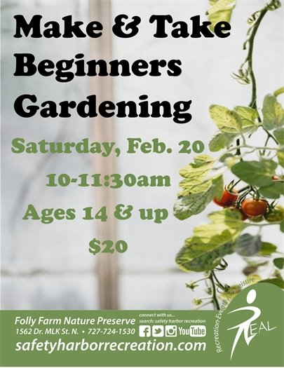 Make & Take Beginners Gardening, Saturday, Feb. 20, 10-11:30am. Ages 14 and up. $20. Folly Farm Nature Preserve, 1562 Dr. MLK St. N. 727-724-1530, safetyharborrecreation.com