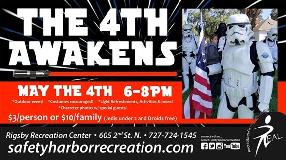The 4th Awakens, May the 4th, 6-8pm. Outdoor event. Costumes encouraged! Light Refreshments, Activities and more! Character photos with special guests! $3/person or $10/family. Jedis under 2 and Droids free. Rigsby Recreation Center, 605 2nd St. N. 727-724-1545. SafetyHarborRecreation.com