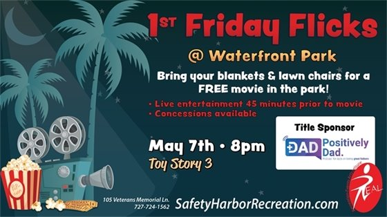 1st Friday Flicks at Waterfront Park, Bring your blankets and lawn chairs for a FREE movie in the park! Live entertainment 45 minutes prior to movie, concessions available. May 7th, 8pm, Toy Story 3. Title Sponsor Positively Dad. 105 Veterans Memorial Ln. 727-724-1562. SafetyHarborRecreation.com