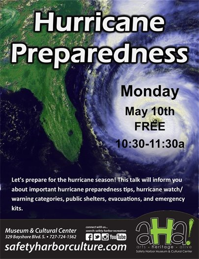 Hurricane Preparedness, Monday, May 10th FREE, 10:30-11:30am, Let's prepare for the hurricane season! This talk will inform you about important hurricane preparedness tips, hurricane watch/warning categories, public shelters, evacuations, and emergency kits. Museum & Cultural Center 329 Bayshore Blvd. S. 727-724-1562, safetyharborculture.com