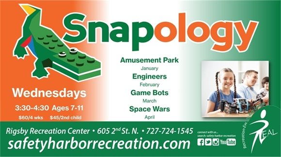 Snapology, Wednesdays, 3:30-4:30, Ages 7-11, $60/4 weeks, $45 2nd child. Engineers February, Game Bots March, Space Wars, April, Rigsby Recreation Center, 605 2nd St. N., 727-724-1545, safetyharborrecreation.com