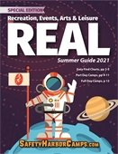 Special Edition REAL: Recreation, Events, Arts and Leisure Summer Guide 2021. Easy Find Charts, pages 2-3, part day camps, pages 4-11, full day camps, page 12. SafetyHarborCamps.com