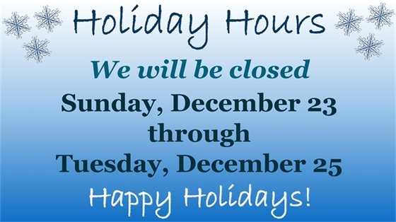 We will be closed Sunday, December 23 through Tuesday, December 25
