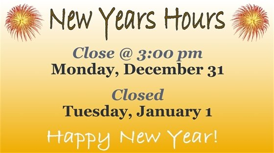 We will be close Monday, December 31 at 3 pm. We will remain closed January 1.