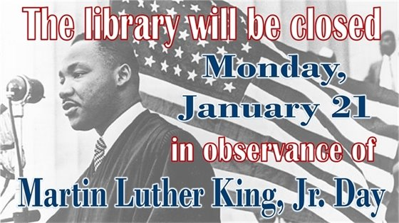 We will be closed for Martin Luther King, Jr. Day