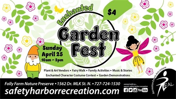 Enchanted Garden Fest Sunday, April 25, 10am-2pm, $4. Plant and art vendors, Fairy Walk, Family Activities, Music and Stories, Enchanted Character Costume Contest, Garden Demonstrations. Folly Farm Nature Preserve, 1562 Dr. MLK St. N. 727-724-1530, SafetyHarborRecreation.com.