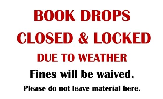 Book Drops Closed & Locked Due to Weather. Fines will be waived. Please do not leave material here