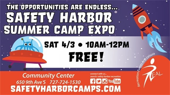 The Opportunities are endless... Safety Harbor Summer Camp Expo, Saturday, 4/3, 10am-12pm. FREE! Community Center, 650 9th Ave S. 727-724-1530. SafetyHarborCamps.com
