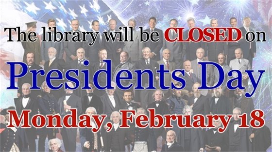 The Library will be closed on Presidents Day Monday, February 18