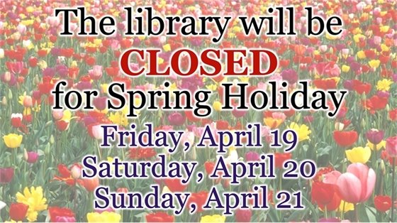 The library will be closed 4/19, 4/20, and 4/21