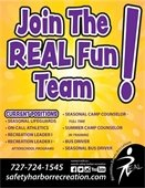Join The REAL Fun Team! Current Positions Seasonal Lifeguards, paid training available. Seasonal Camp Counselor, Full Time. Summer Camp Counselors, In-Training. On-Call Athletics. Recreation Leader I. Recreation Leader I, Afterschool Programs. Bus Driver. Seasonal Bus Driver. To apply, visit safetyharborrecreation.com and click Employment Opportunities. 727-724-1545 or 727-724-1530. safetyharborrecreation.com
