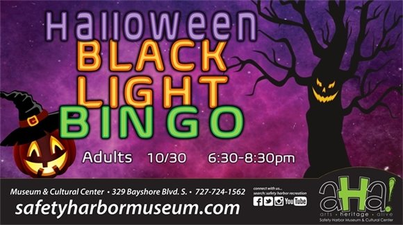 Halloween Black Light Bingo, Adults, 10/30, 6:30-8:30pm. Museum & Cultural Center, 329 Bayshore Blvd. S., 727-724-1562, safetyharbormuseum.com