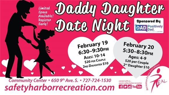 Daddy Daughter Date Night Sponsored by Positively Dad. Feb. 19 6:30-9:30pm, Ages 10-14, Feb. 20 5:30-8:30pm, Ages 4-9. $20 per couple, 2nd daughter $10. Limited Space available. Register early. Community Center, 650 9th Ave. S. 727-724-1530, safetyharborrecreation.com