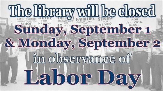 The library will be closed Sunday, September 1 & Monday, September 2