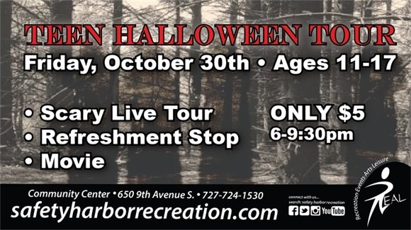 Teen Halloween Tour, Friday, October 30th, Ages 11-17. Scary Live Tour, Refreshment Stop, Movie. Only $5. 6-9:30pm. Community Center, 650 9th Avenue S., 727-724-1530, safetyharborrecreation.com