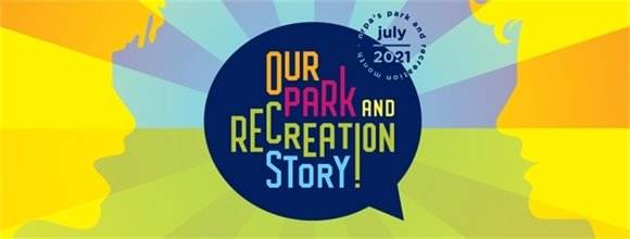NRPA'S Park and Recreation Month July 2021, Our Park and Recreation Story! logo between 2 faces