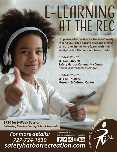 E-Learning at the Rec. Grades 2-5, 8:15am-3:00pm at Safety Harbor Community Center. Grades 6-8, 9:15am-4:30pm at Museum & Cultural Center. $720 for 9-week session. Following Pinellas County School Schedule. For more details call 727-724-1530.