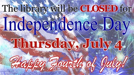 The library will be closed for Independence Day Thursday, July 4!