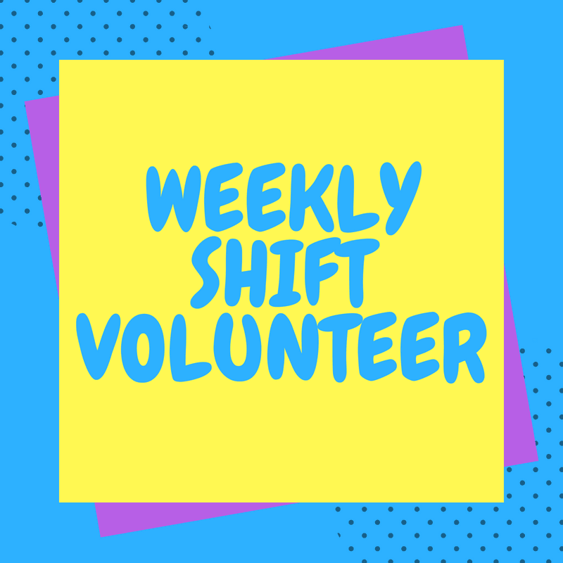 Weekly Shift Volunteer