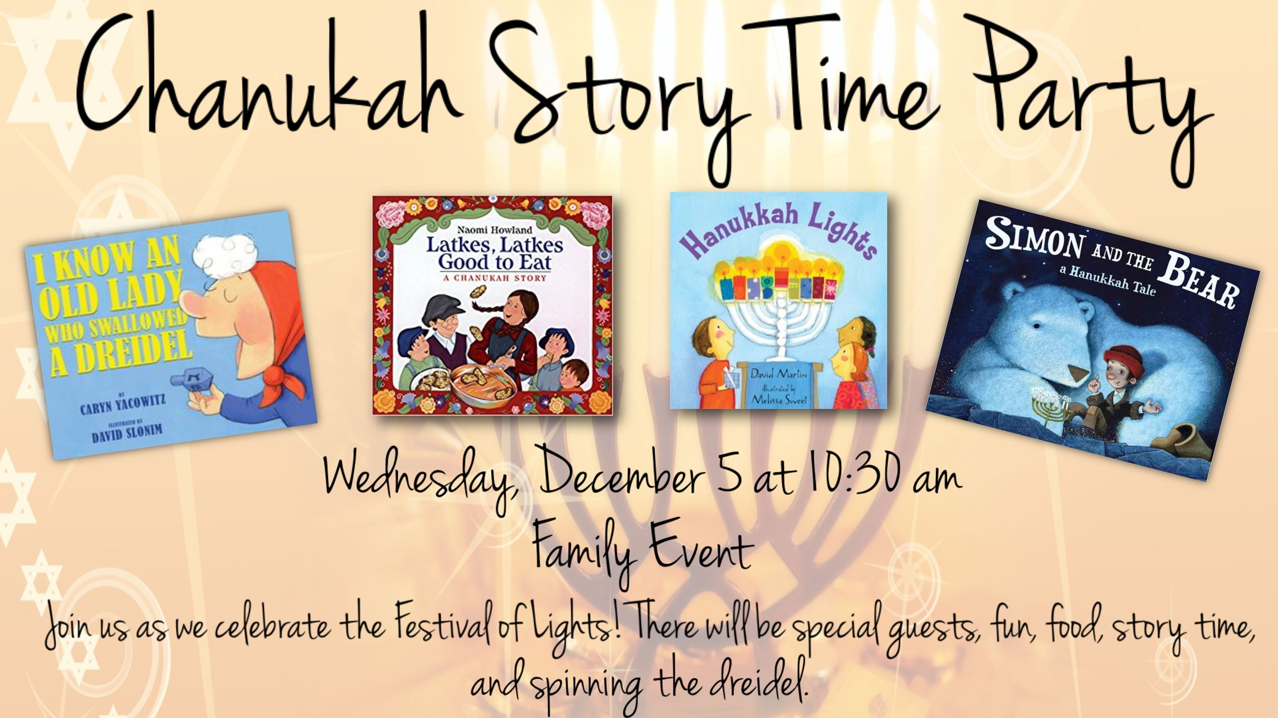 Chanukah Story Time Party. December 5 at 10:30 a.m. Famoly event. Celebrate the Festival of Lights.