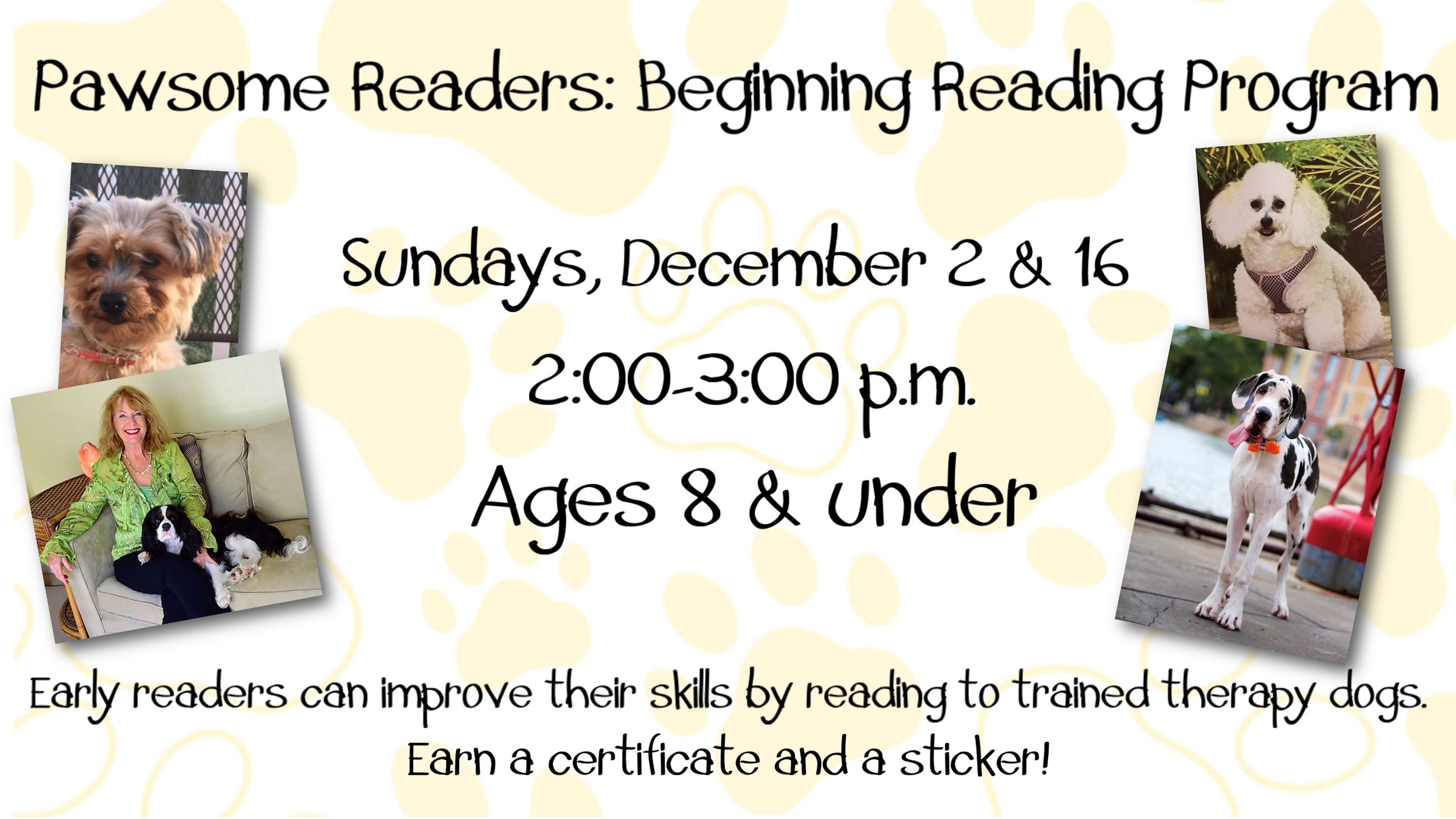 Pawsome Readers: Beginning reading program. December 2 & 16. 2 to 3 p.m. Ages 8 and under.