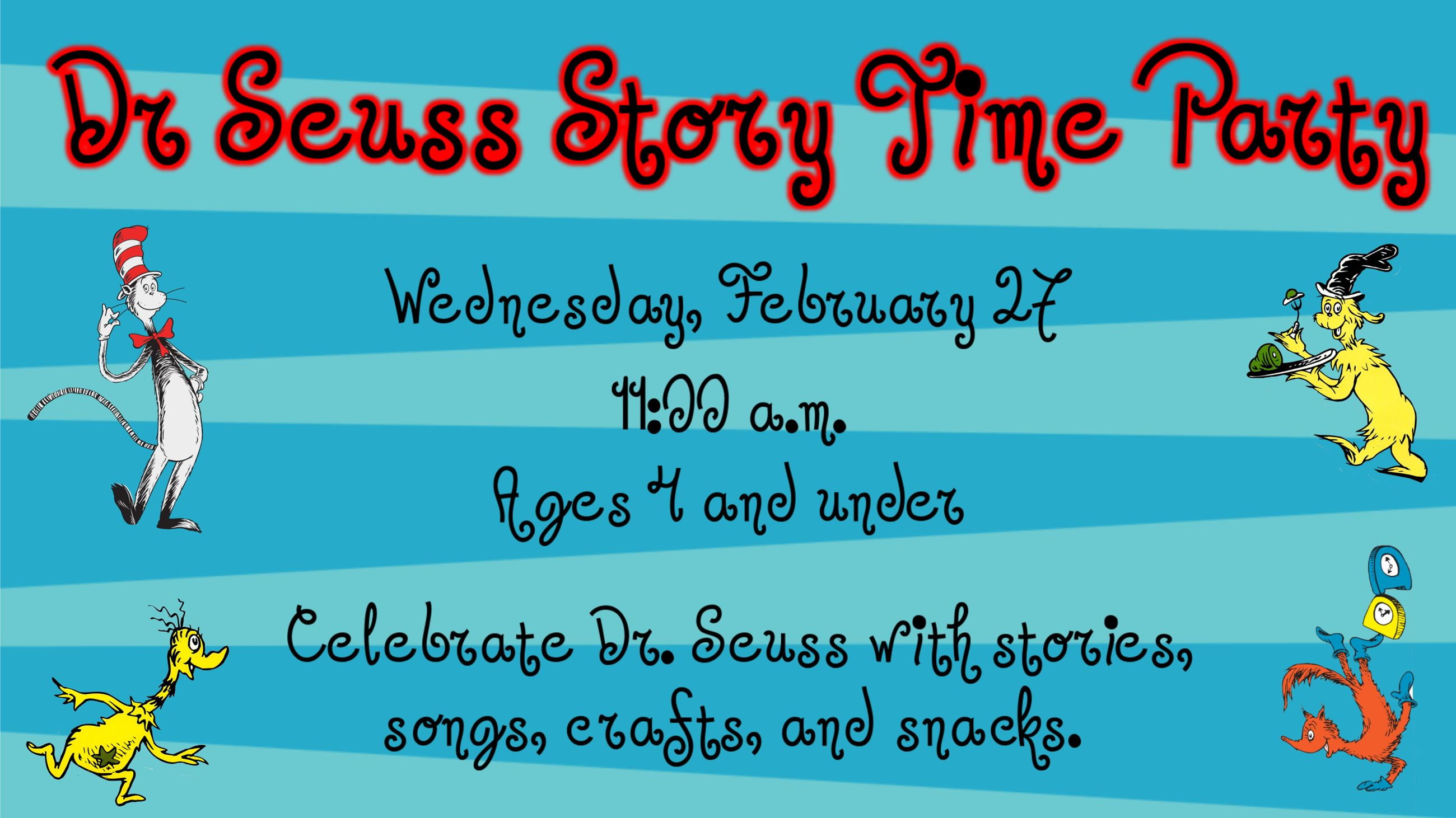 Dr Seuss Story Time Party. February 27 @ 11:00 a.m. Ages 4 & under.